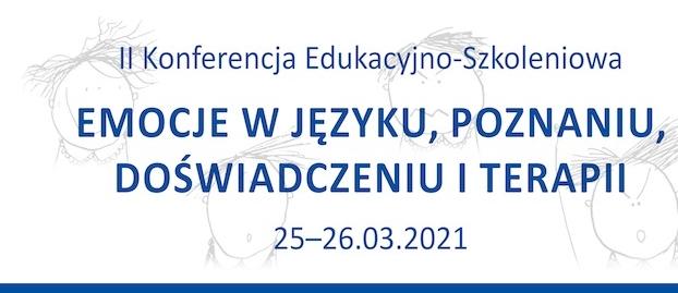 """II Konferencja Edukacyjno-Szkoleniowa """"Emocje w języku, poznaniu, doświadczeniu i terapii"""""""